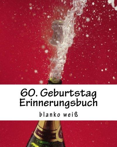 9781537427485: 60. Geburtstag Erinnerungsbuch blanko weiß: Gästebuch mit 50 Seiten zur individuellen Gestaltung als Geburtstagsgeschenk
