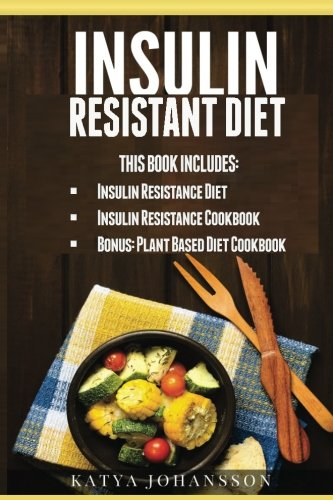 9781537430416: Insulin Resistant Diet: 2 Manuscripts: Insulin Resistance Diet, Insulin Resistance Cookbook, Bonus - Plant Based Diet Cookbook