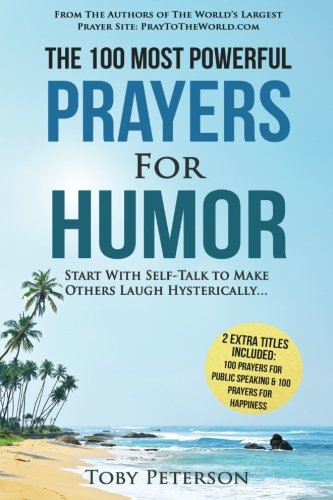9781537431147: Prayer | The 100 Most Powerful Prayers for Humor | 2 Amazing Books Included to Pray for Public Speaking & Happiness: Start With Self-Talk to Make Others Laugh Hysterically (Volume 50)