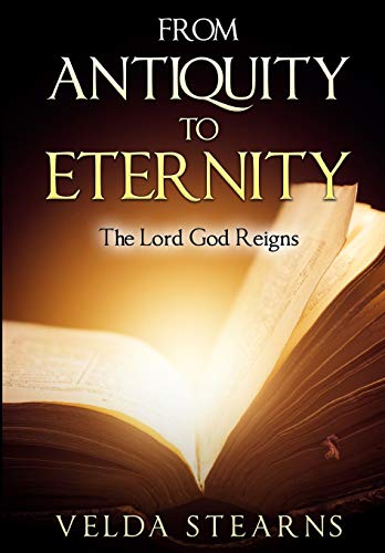 9781537433424: From Antiquity to Eternity: The Lord God Reigns