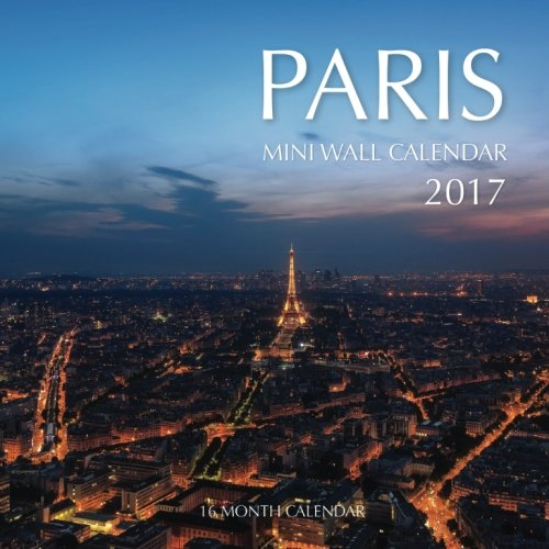 9781537435732: Paris Mini Wall Calendar 2017: 16 Month Calendar
