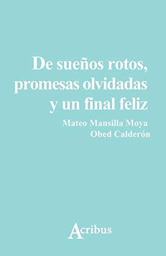 9781537438283: De sueños rotos, promesas olvidadas y un final feliz (Spanish Edition)