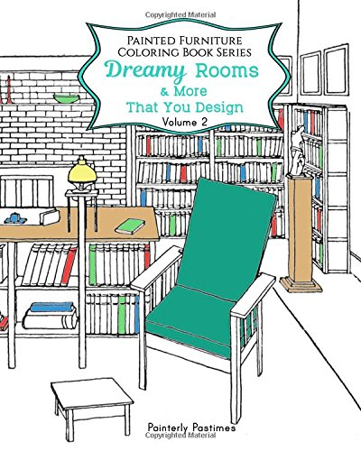 9781537440576: Dreamy Rooms & More That You Design: Painted Furniture Coloring Book Volume 2