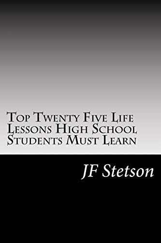 9781537450841: Top Twenty Five Life Lessons High School Students Must Learn