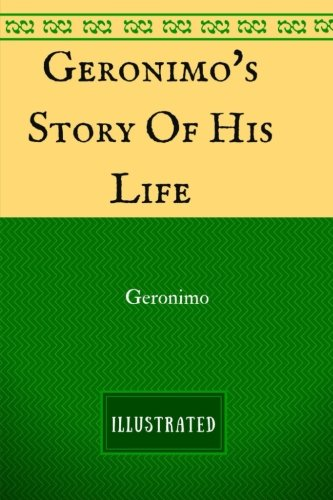 9781537453293: Geronimo's Story Of His Life: By Geronimo - Illustrated