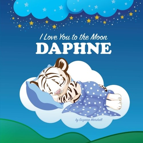 9781537454511: I Love You to the Moon, Daphne: Personalized Book & Bedtime Story (Personalized Children's Books, Bedtime Stories, Goodnight Poem, Personalized Books)