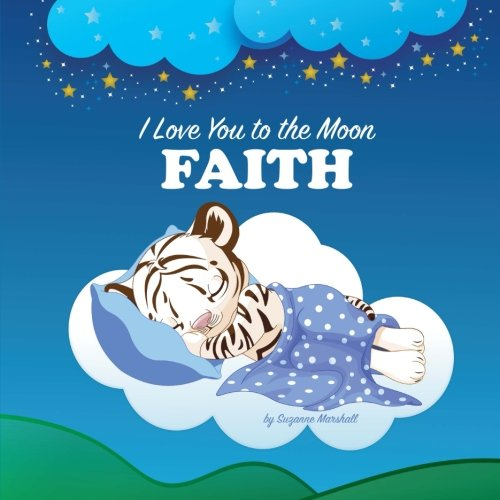 9781537455716: I Love You to the Moon, Faith: Personalized Book & Bedtime Story (Personalized Children's Books, Bedtime Stories, Goodnight Poem, Personalized Books)