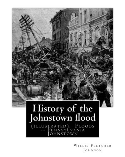 History of the Johnstown Flood . with: Johnson, Willis Fletcher