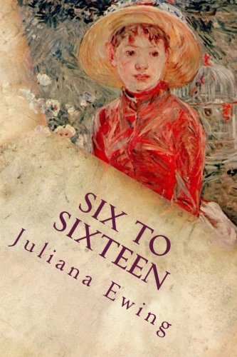 9781537458045: Six to Sixteen: A Story for Girls