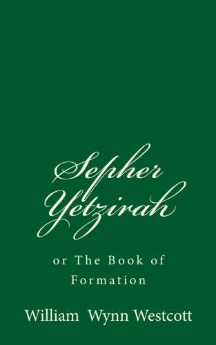 Sepher Yetzirah or The Book of Formation: Westcott, William Wynn