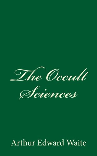 9781537461120: The Occult Sciences: By Arthur Edward Waite