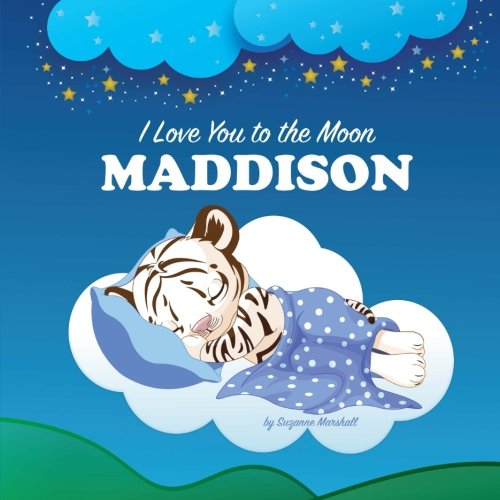 9781537461281: I Love You to the Moon, Maddison: Personalized Book & Bedtime Story (Personalized Children's Books, Bedtime Stories, Goodnight Poem, Personalized Books)