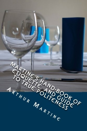 9781537463919: Martine's Hand-book of Etiquette, and Guide to True Politeness: A complete manual for those who desire to understand the rules of good breeding, the ... and to avoid incorrect and vulgar habits