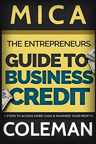 9781537468082: The Entrepreneurs Guide to Business Credit: 7 Steps to Access More Cash & Maximize Your Profits