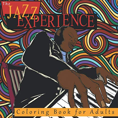 9781537468198: The Jazz Experience Coloring Book For Adults: Art Therapy Designs and Patterns for Relaxation and Calm for Music Lovers (Volume 1)