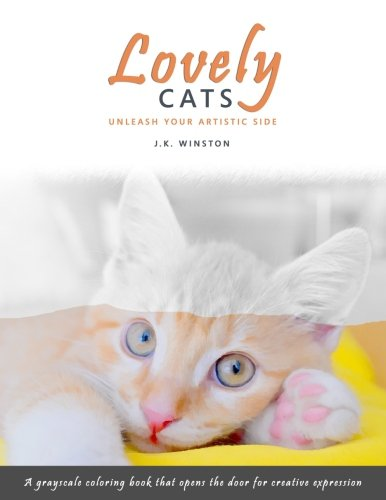9781537470955: Lovely Cats - A Grayscale Coloring Book that Opens the Door for Creative Expression (The Lovely Series) (Volume 2)