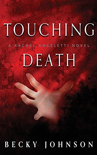 9781537473031: Touching Death (A Rachel Angeletti Novel) (Volume 1)