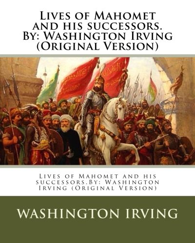 9781537474205: Lives of Mahomet and his successors.By: Washington Irving (Original Version)