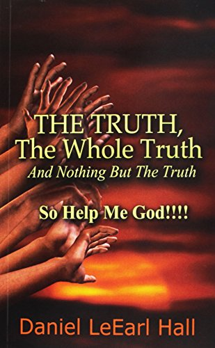 9781537475851: The Truth: The Whole Truth, And Nothing But The Truth, So Help Me God!
