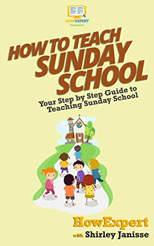 9781537481340: How To Teach Sunday School: Your Step-By-Step Guide To Teaching Sunday School