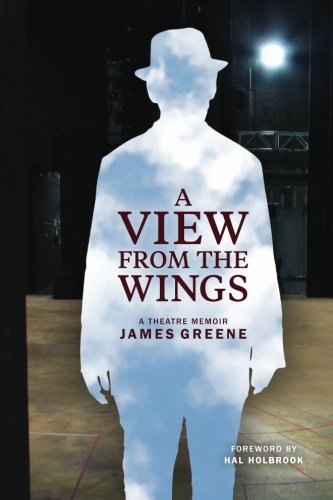 A View From the Wings: A Theatre Memoir: Greene, James