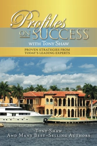 9781537483146: Profiles On Success with Tony Shaw: Proven Strategies from Today's Leading Experts