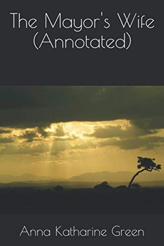 The Mayor s Wife (Annotated) (Paperback): Anna Katharine Green