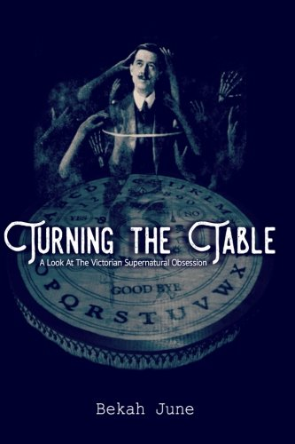 9781537484143: Turning the Table: A Look at The Victorian Supernatural Obsession