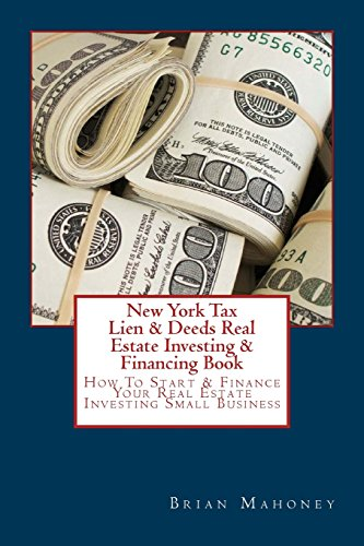 9781537486291: New York Tax Lien & Deeds Real Estate Investing & Financing Book: How To Start & Finance Your Real Estate Investing Small Business