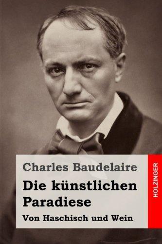 Die Kunstlichen Paradiese: Von Haschisch Und Wein: Baudelaire, Charles