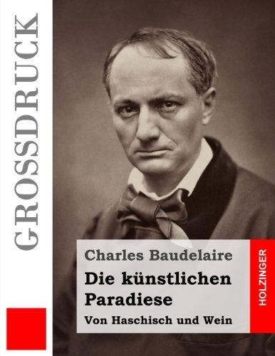 Die Kunstlichen Paradiese (Grossdruck): Von Haschisch Und: Baudelaire, Charles