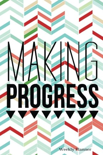 9781537489902: Making Progress Weekly Planner: The Best Weekly Organizer | Get things done, Day Planner, Goals journal, Reflection diary, priority list with ... 52 weeks, 6x9in (Abstract Design): Volume 21