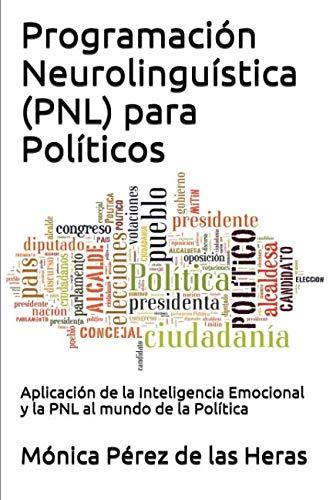 9781537491080: Programación Neurolingüística (PNL) para Políticos: Aplicación de la Inteligencia Emocional y la PNL al mundo de la Política (PNL para Profesionales) (Volume 6) (Spanish Edition)