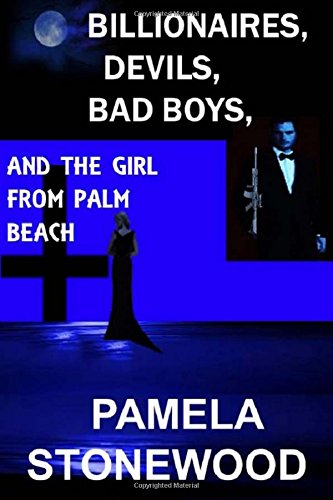 9781537491189: Billionaires, Devils, Bad Boys, And The Girl From Palm Beach
