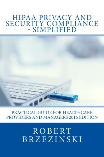 9781537494272: HIPAA Privacy and Security Compliance - Simplified: Practical Guide for Healthcare Providers and Managers 2016 Edition