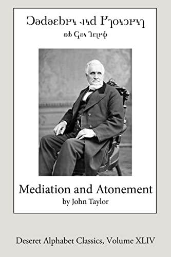 9781537497174: Mediation and Atonement (Deseret Alphabet Edition) (Deseret Alphabet Classics) (Volume 44)