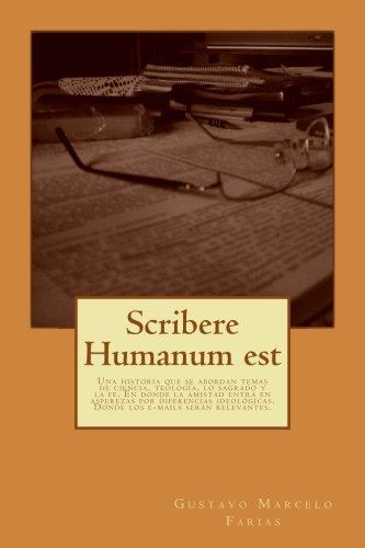 9781537498072: Scribere Humanum est: Una historia que se abordan temas de ciencia, teología, lo sagrado y la fe. En donde la amistad entra en asperezas por diferencias ideológicas.Donde los e-mails serán relevantes
