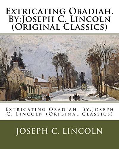 Extricating Obadiah. by: Joseph C. Lincoln (Original: Lincoln, Joseph C.