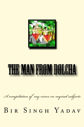 The Man from Dolcha: This Book Is: Yadav, Dr Bir