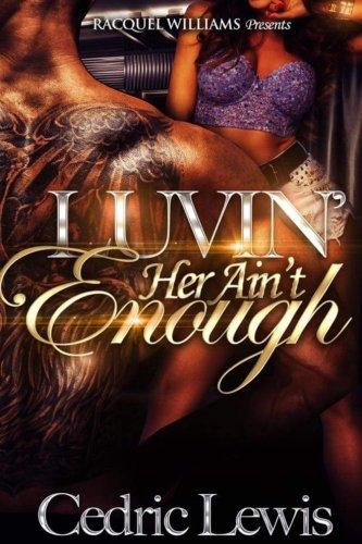 Luvin' Her Ain't Enough: Cedric Lewis