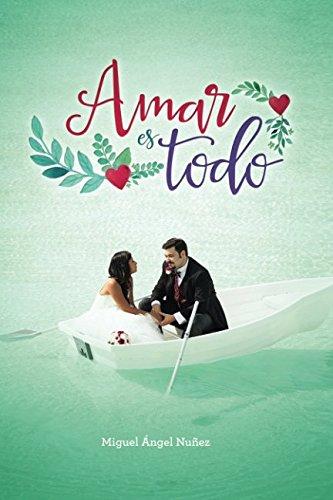 9781537508795: Amar es todo (Spanish Edition)