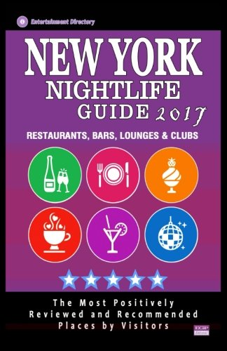 9781537510125: New York Nightlife Guide 2017: Best Rated Nightlife Spots in New York City, NY - 500 Restaurants, Bars, Lounges and Clubs recommended for Visitors, 2017