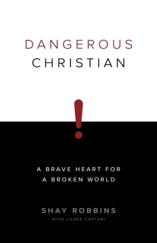 9781537510842: Dangerous Christian: A Brave Heart for a Broken World
