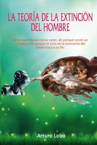 La Teoria de la Extincion del Hombre.: Gomez, Arturo Lobo
