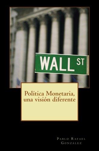 9781537518657: Política Monetaria, una visión diferente (Spanish Edition)