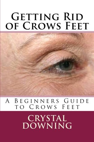 Getting Rid of Crows Feet: A Beginners: Downing, Crystal