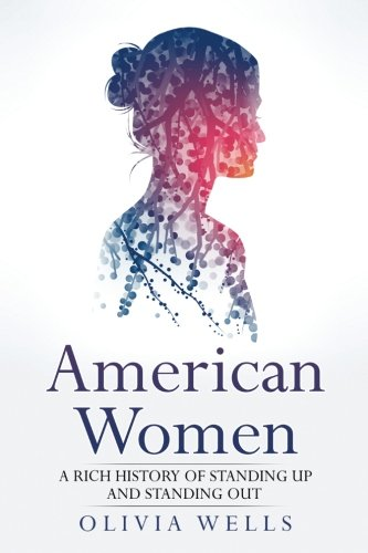 9781537519982: American Woman: A Rich History of Standing Up and Standing Out