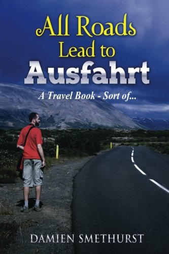 9781537522272: All Roads Lead to Ausfahrt: A Travel Book - Sort of...