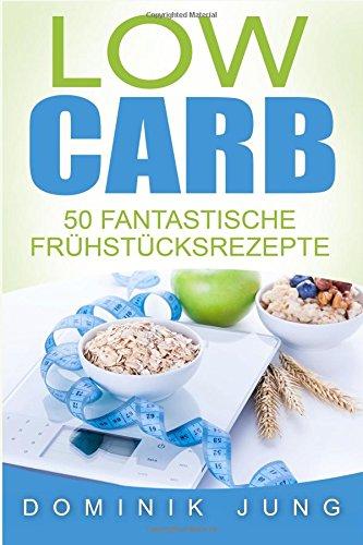 9781537522937: Low Carb: Abnehmen mit Low Carb - 50 fantastische Frühstücksrezepte