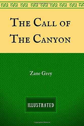 9781537526768: The Call of the Canyon: By Zane Grey - Illustrated